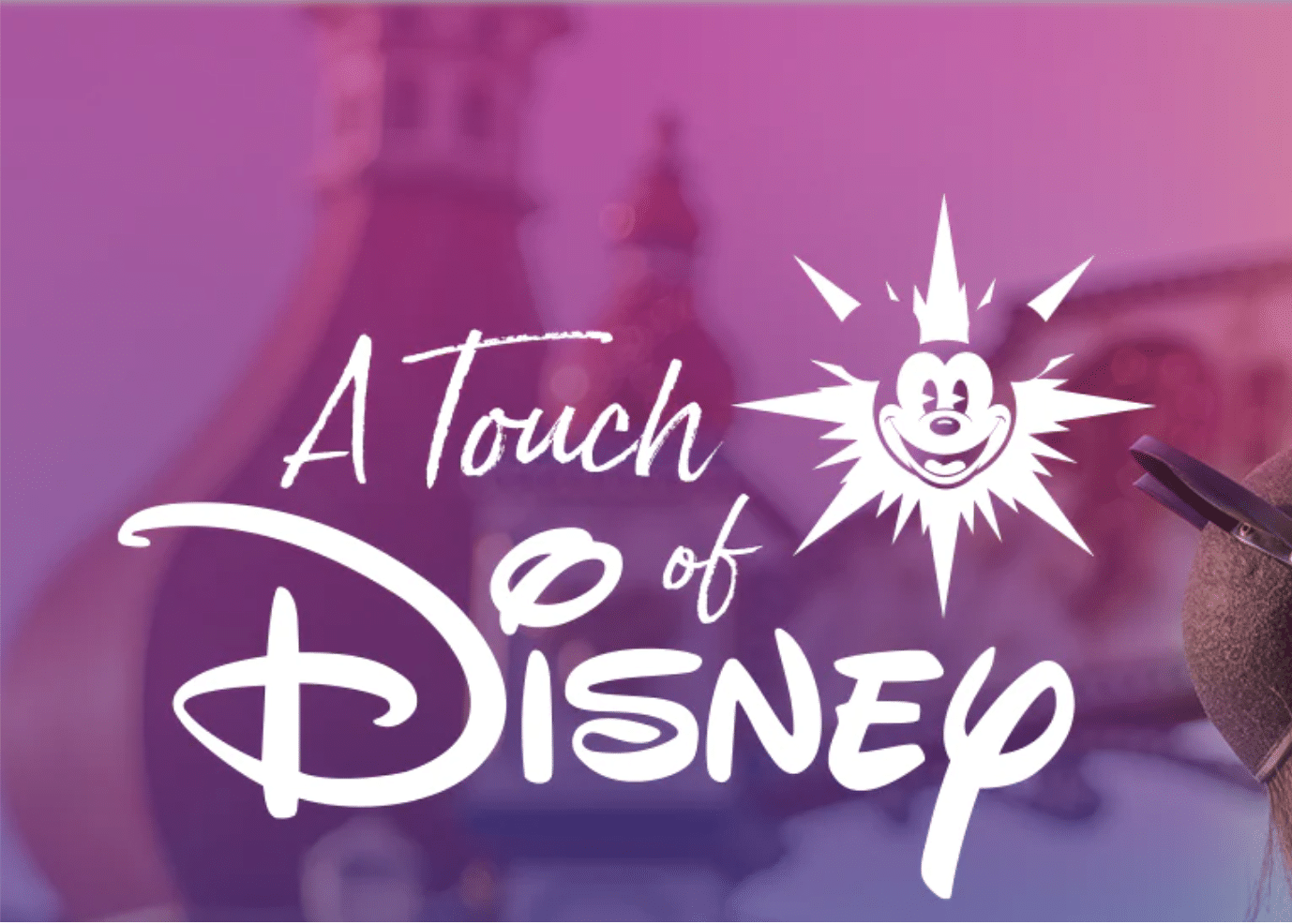 A Touch of Disney – Everything You Need To Know